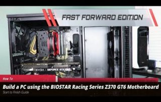 FastForward: How to build a Gaming PC with the BIOSTAR Racing Z370 GT6