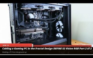 Cabling a Gaming PC in the Fractal Design DEFINE S2 Vision RGB Part 2 of 2