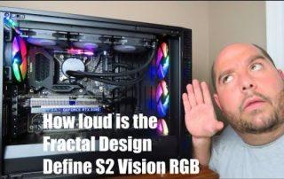 How loud is the Fractal Design Define S2 Vision RGB
